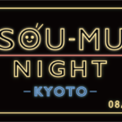 SOU-MU NIGHT -KYOTO- 08/28 Wed.